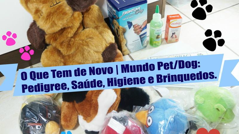 Blog Loi Curcio | www.loicurcio.com.br | O Que Tem de Novo | Mundo Pet:Dog Pedigree, Saúde, Higiene e Brinquedos