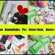 Comprinhas Acumuladas: Pet, Cosméticos, Acessórios, Etc