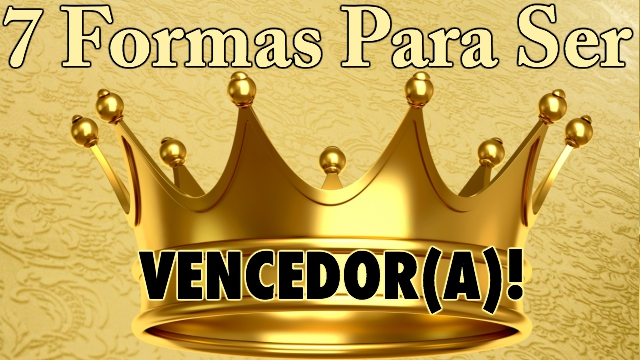 7 Formas Para Ser Um Vencedor, Uma Vencedora Na Vida e Em Cristo Jesus - Loi Curcio