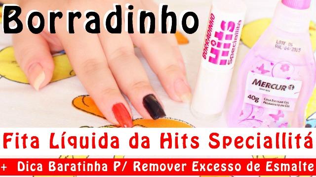 Resenha Fita Liquida Borradinho da Hits Speciallita + Dica Caseira Baratinha Para Remover Excesso de Esmalte Nas Unhas - Loi Curcio
