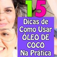 15 Dicas de Como Usar Óleo de Coco Na Prática (Cabelos, Pele, Corpo, Dentes, Beleza, Maquiagem, Cozinha…)