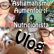 Vlog: Oftalmologista (Astigmatismo Aumentou), Nutricionista (Bioimpedância, Reeducação e Dieta Restritiva), Açaí e Dogs