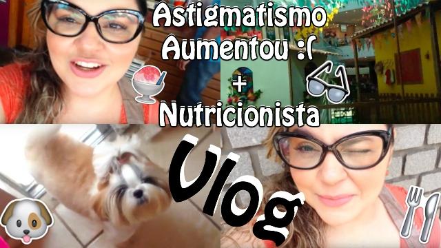Vlog Oftalmologista Astigmatismo Aumentou), Nutricionista Bioimpedancia, Reeducacao e Dieta Restritiva, Açai e Dogs - Loi Curcio