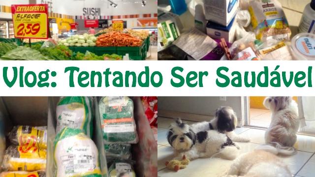 Vlog-Tentando-Ser-Saudavel-Mercado-Alimentos-Saudaveis-Dieta-Detox-e-Dogs-Loi-Curcio