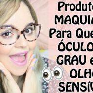 Dicas de Produtos de Maquiagem e Cuidados Para Quem Usa Óculos de Grau, Lente de Contato e Tem Olhos Sensíveis | Veda17