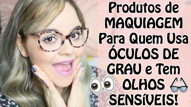 Dicas de Produtos de Maquiagem e Cuidados Para Quem Usa Oculos de Grau, Lente de Contato e Tem Olhos Sensiveis | Veda17 - Loi Curcio